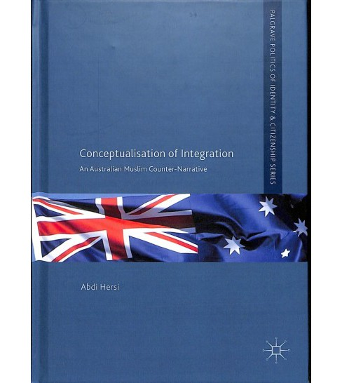 Conceptualisation of Integration : An Australian Muslim Counter-narrative -  by Abdi Hersi (Hardcover) - image 1 of 1