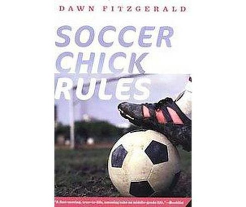 Soccer Chick Rules (Reprint) (Paperback) (Dawn Fitzgerald) - image 1 of 1