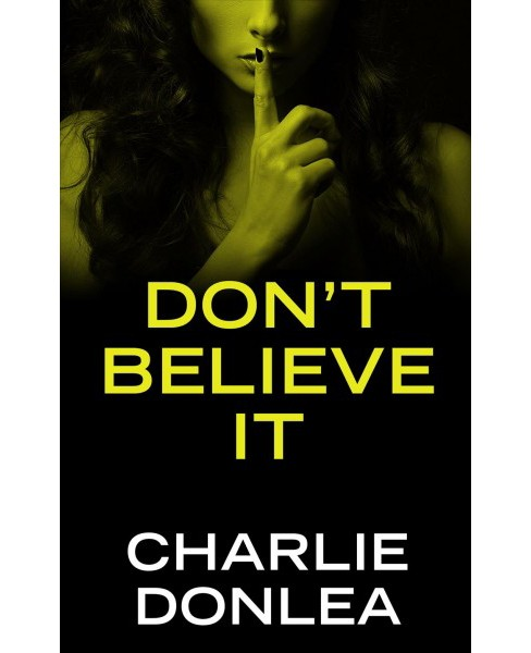 Don't Believe It -  Large Print by Charlie Donlea (Hardcover) - image 1 of 1