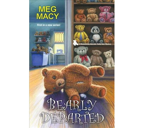 Bearly Departed -  (Teddy Bear Mysteries) by Meg Macy (Paperback) - image 1 of 1