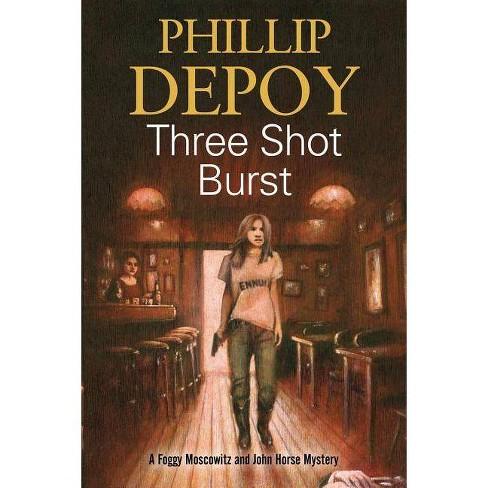 Three Shot Burst - (Foggy Moskowitz Mystery) by  Phillip DePoy (Hardcover) - image 1 of 1