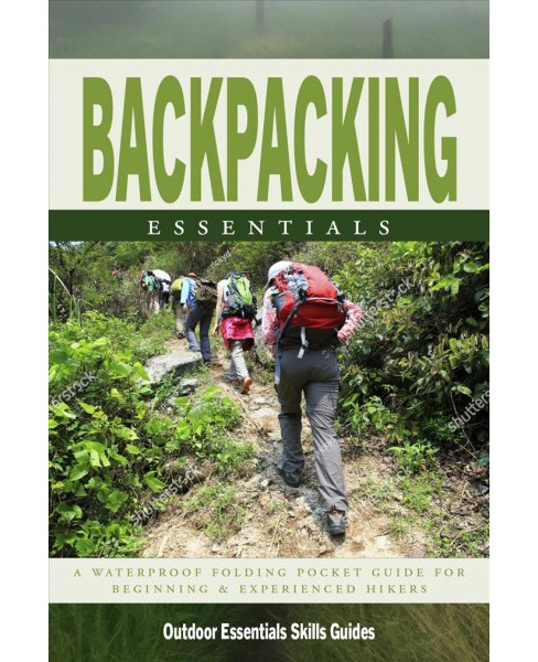 Backpacking Essentials : A Waterproof Folding Pocket Guide to Gear & Back Country Skills -  (Paperback) - image 1 of 1