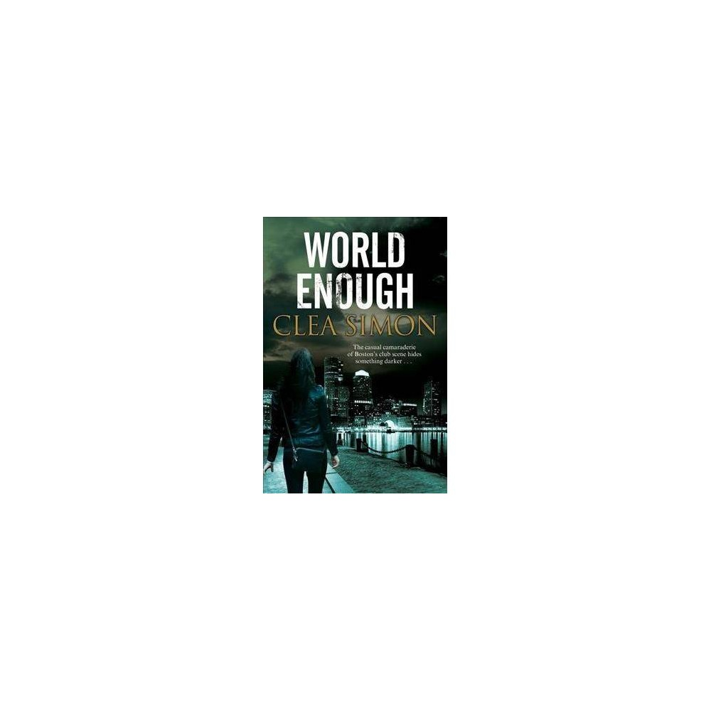 World Enough : A Boston-based Noir Mystery - Reprint by Clea Simon (Paperback)