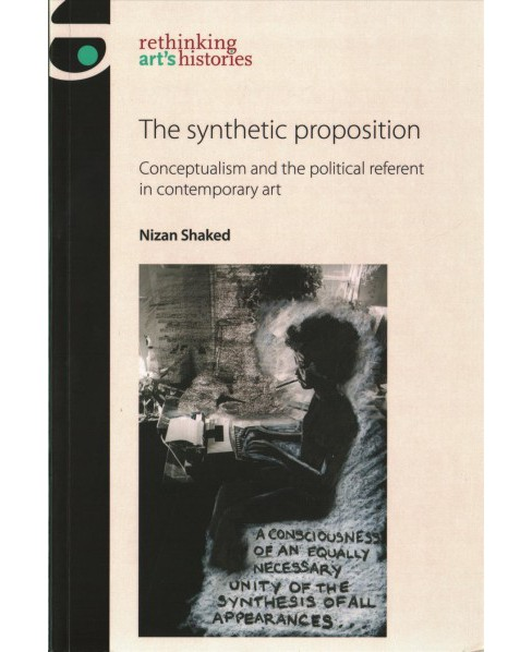 Synthetic Proposition : Conceptualism and the Political Referent in Contemporary Art (Paperback) (Nizan - image 1 of 1