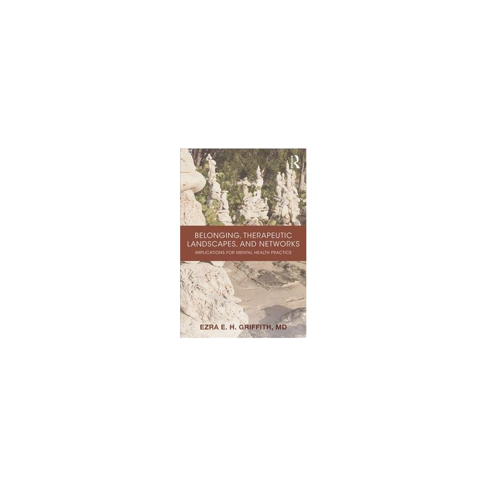 Belonging, Therapeutic Landscapes, and Networks : Implications for Mental Health Practice - (Paperback)