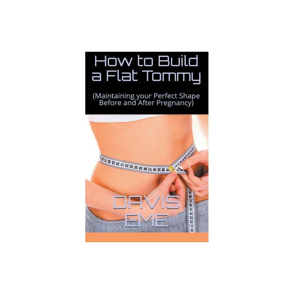 How To Build A Flat Tommy Maintaining Your Perfect Shape Before And After Pregnancy By Davis Eme Paperback