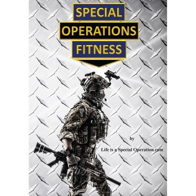 Special Operations Fitness - by  Life Is a Special Operation Com (Paperback)