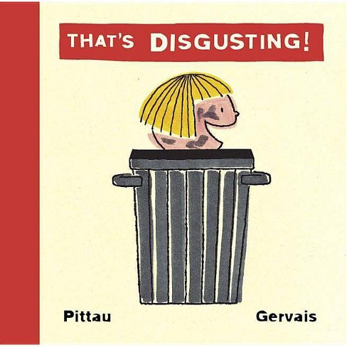 That's Disgusting! - by  Bernadette Gervais & Francesco Pittau (Board_book) - image 1 of 1