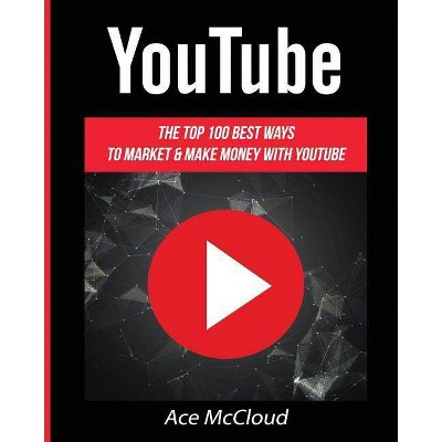YouTube - (Social Media Youtube Business Online Marketing) by  Ace McCloud (Paperback)