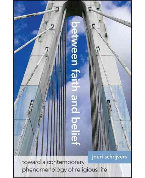 Between Faith and Belief : Toward a Contemporary Phenomenology of Religious Life (Reprint) (Paperback) - image 1 of 1