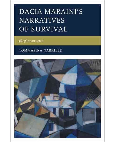 Dacia Marainis Narratives of Survival : (Re) Constructed (Hardcover) (Tommasina Gabriele) - image 1 of 1