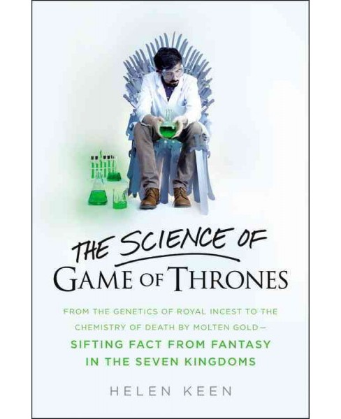 Science of Game of Thrones : From the Genetics of Royal Incest to the Chemistry of Death by Molten Gold - image 1 of 1