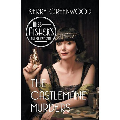 The Castlemaine Murders - (Miss Fisher's Murder Mysteries) by  Kerry Greenwood (Paperback)