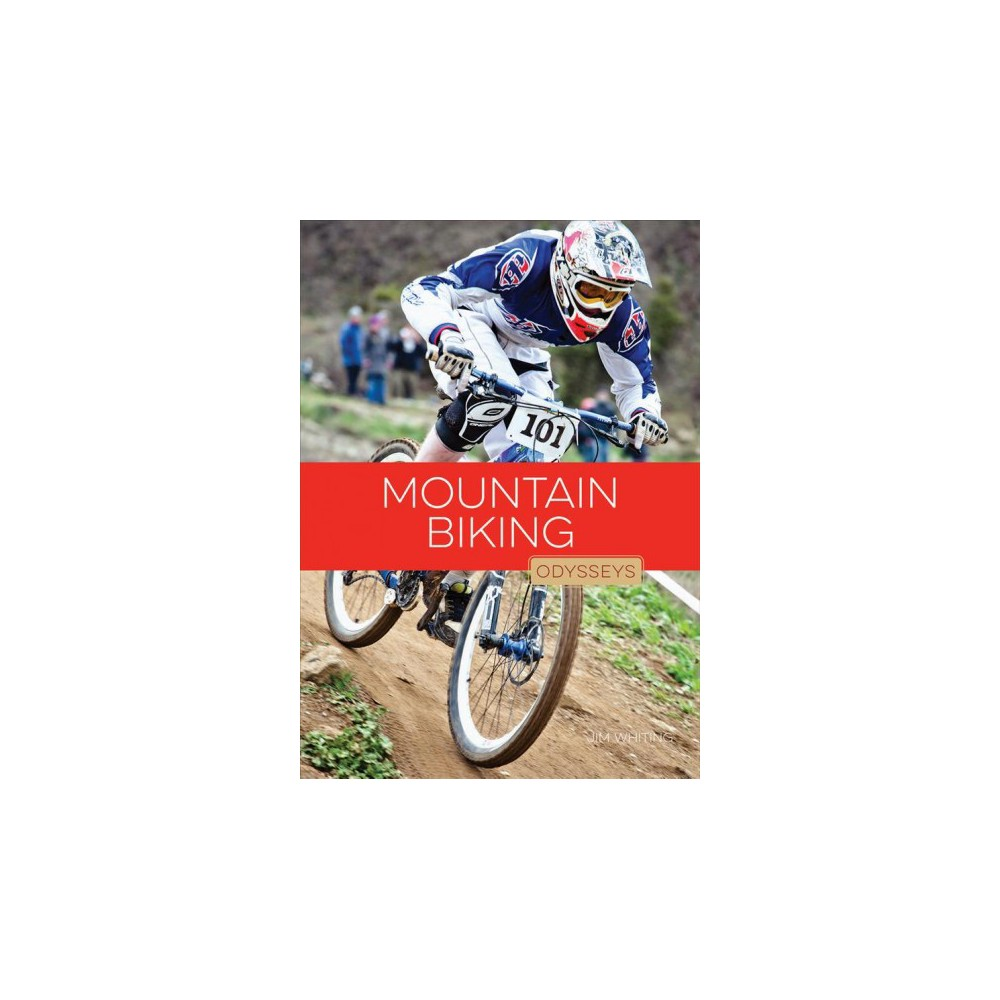 Mountain Biking - (Odysseys in Extreme Sports) by Jim Whiting (Paperback)