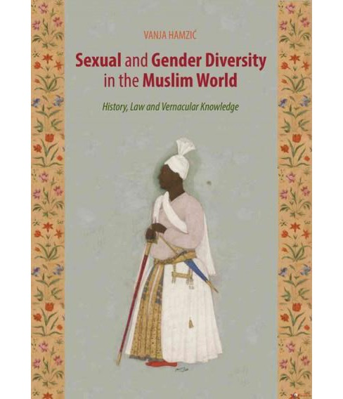 Sexual and Gender Diversity in the Muslim World : History, Law and Vernacular Knowledge (Hardcover) - image 1 of 1
