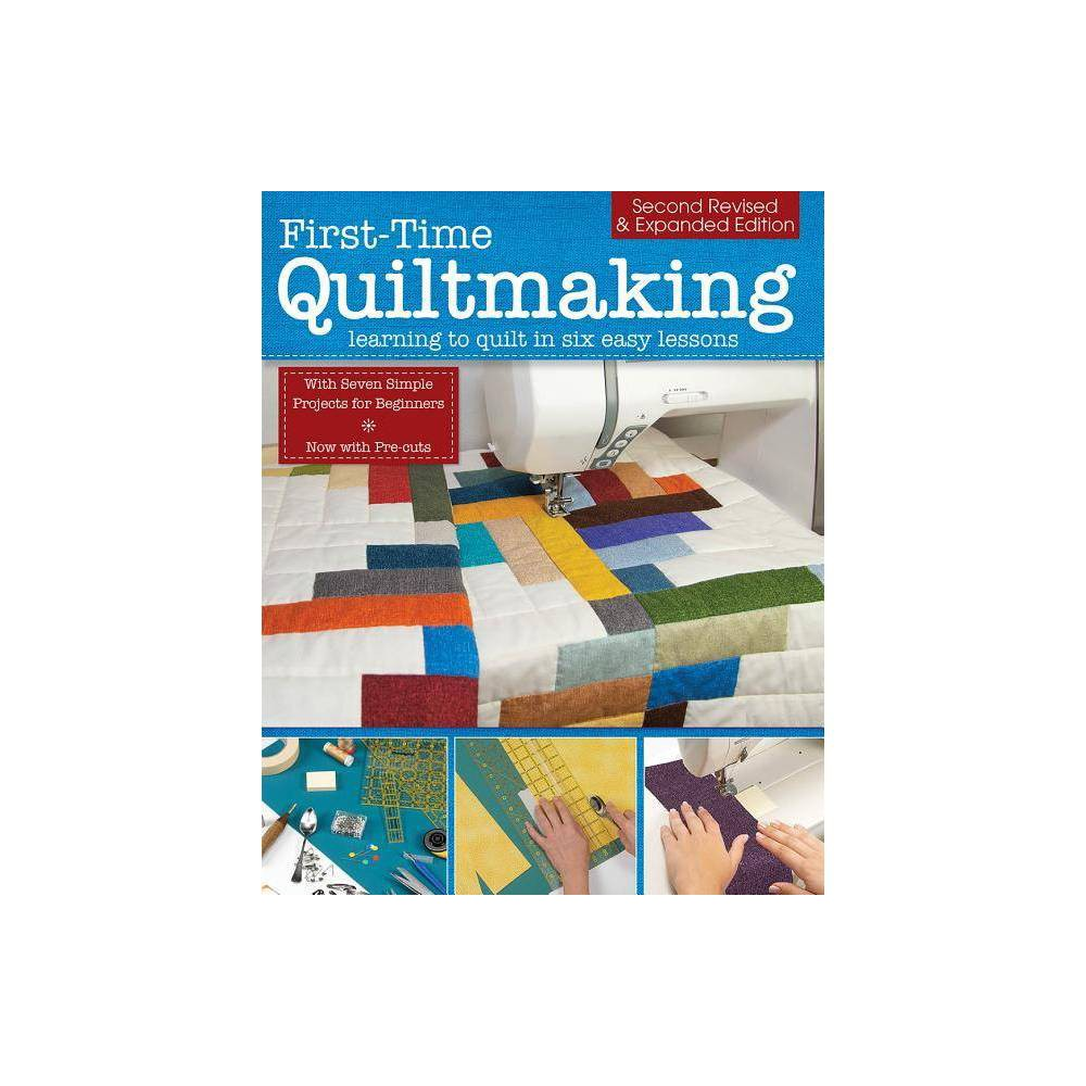 First Time Quiltmaking Second Revised Expanded Edition 2nd Edition Paperback