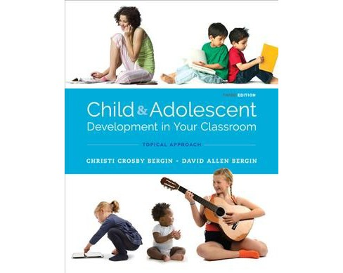 Child and Adolescent Development in Your Classroom : Topic Approach (Paperback) (Christi Crosby Bergin & - image 1 of 1