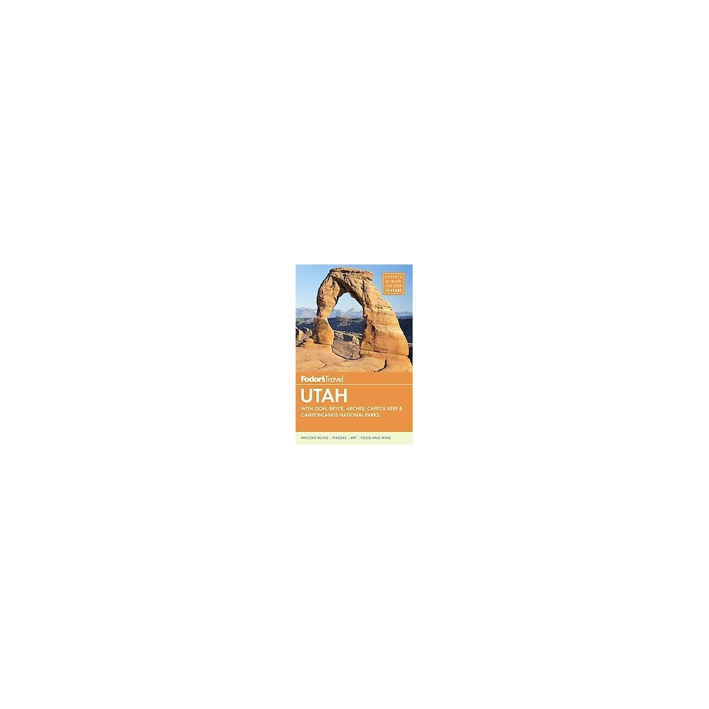 Fodor's Utah : With Zion, Bryce Canyon, Arches, Capitol Reef & Canyonlands National Parks (Paperback)