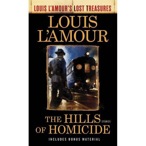 The Hills of Homicide (Louis l'Amour's Lost Treasures) - (Louis L'Amour's Lost Treasures) (Paperback) - image 1 of 1