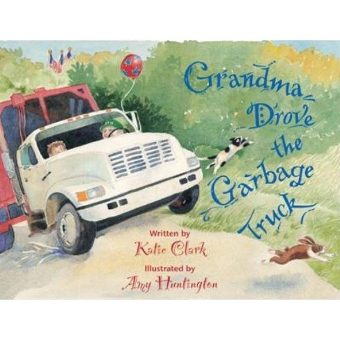 Grandma Drove the Garbage Truck - by  Katie Clark (Hardcover) - image 1 of 1