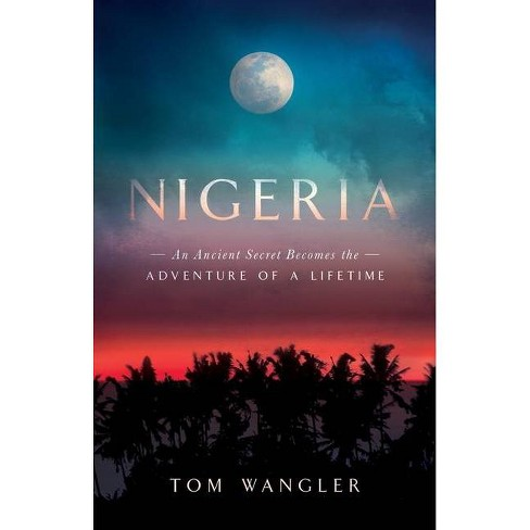 Nigeria - by  Tom Wangler (Paperback) - image 1 of 1