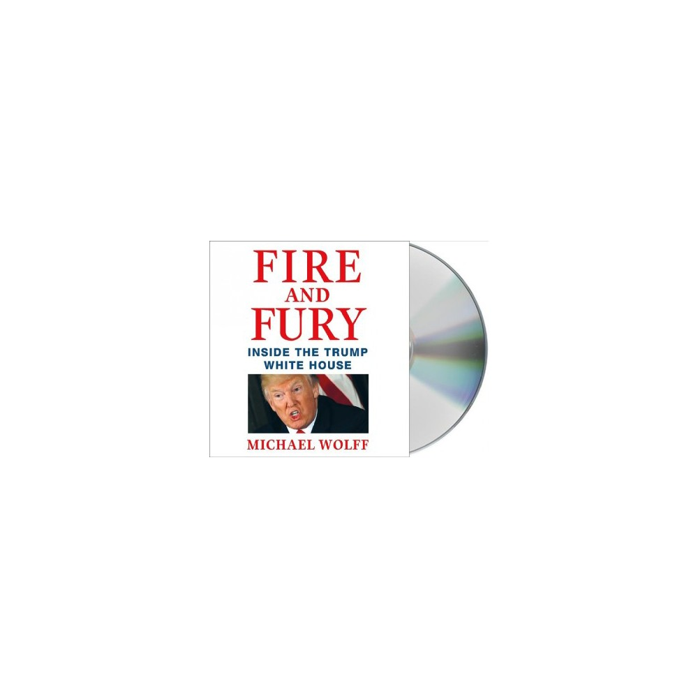Fire and Fury : Inside the Trump White House (Unabridged) (CD/Spoken Word) (Michael Wolff)