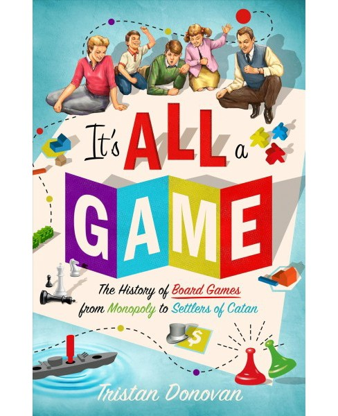It's All a Game : The History of Board Games from Monopoly to Settlers of Catan -  (Hardcover) - image 1 of 1