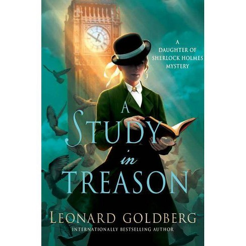 A Study in Treason - (Daughter of Sherlock Holmes Mysteries) by  Leonard Goldberg (Hardcover) - image 1 of 1