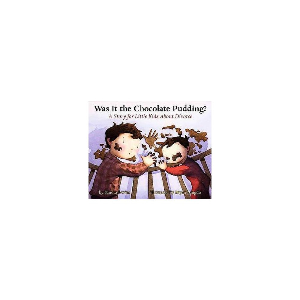Was It the Chocolate Pudding? : A Story For Little Kids About Divorce (Hardcover) (Sandra Levins & Bryan