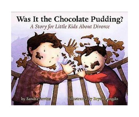 Was It the Chocolate Pudding? : A Story For Little Kids About Divorce (Hardcover) (Sandra Levins & Bryan - image 1 of 1