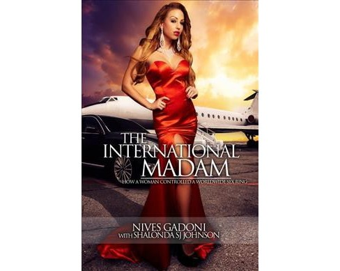 International Madam : How a Woman Controlled a Worldwide Sex Ring -  by Gadoni Nives (Paperback) - image 1 of 1