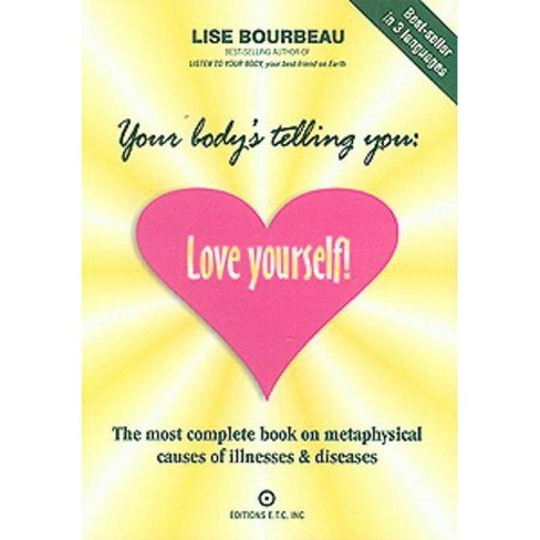 Your Body's Telling You: Love Yourself! - 2 Edition by  Lise Bourbeau (Paperback) - image 1 of 1