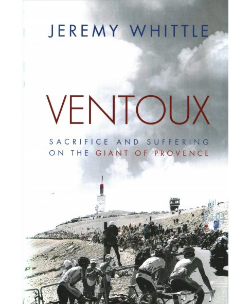 Ventoux : Sacrifice and Suffering on the Giant of Provence (Hardcover) (Jeremy Whittle) - image 1 of 1