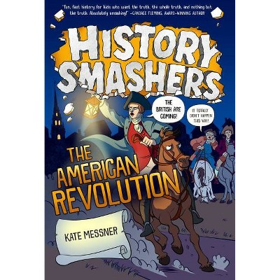 History Smashers: The American Revolution - by  Kate Messner (Hardcover)