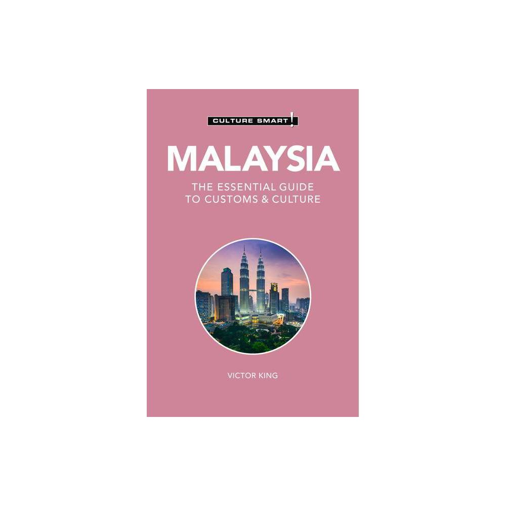 Malaysia Culture Smart 121 Culture Smart The Essential Guide To Customs Culture 2nd Edition By Victor King Paperback