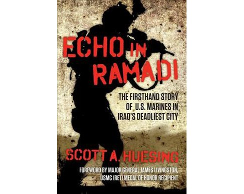 Echo in Ramadi : The Firsthand Story of U.S. Marines in Iraq's Deadliest City -  (Hardcover) - image 1 of 1
