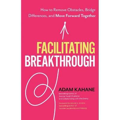 Facilitating Breakthrough - by  Adam Kahane (Paperback)