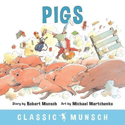 Pigs - (Classic Munsch)by Robert Munsch (Paperback)