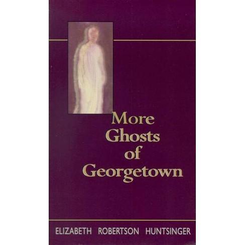 More Ghosts of Georgtown - by  Elizabeth Huntsinger Wolf (Paperback) - image 1 of 1