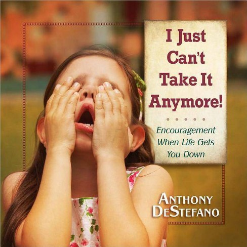 I Just Can't Take It Anymore! - by  Anthony DeStefano (Hardcover) - image 1 of 1