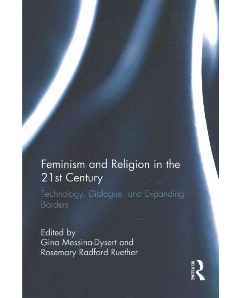 Feminism and Religion in the 21st Century : Technology, Dialogue, and Expanding Borders (Reprint) - image 1 of 1