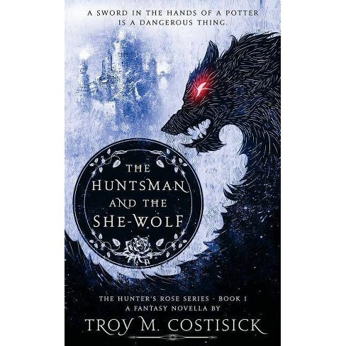 The Huntsman and the She-Wolf - (Hunter's Rose) by  Troy M Costisick (Paperback) - image 1 of 1