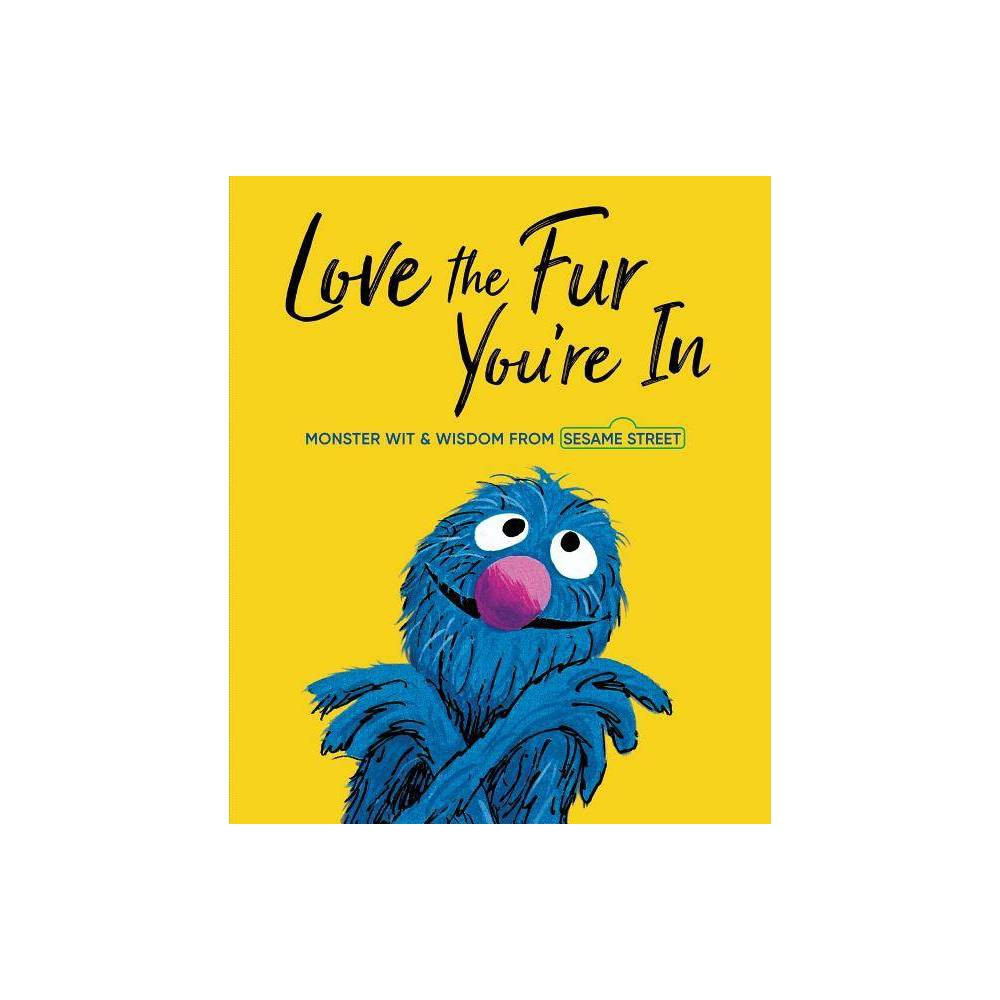Love The Fur You 39 Re In Sesame Street Hardcover By Random House