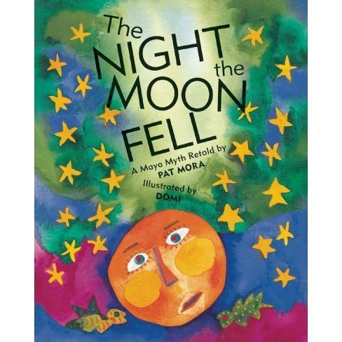 The Night the Moon Fell - by  Pat Mora (Paperback) - image 1 of 1