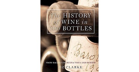 History of Wine in 100 Bottles : From Bacchus to Bordeaux and Beyond (Hardcover) (Oz Clarke) - image 1 of 1
