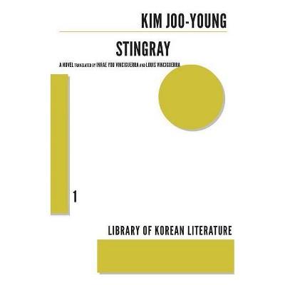Stingray - (Library of Korean Literature) by  Kim Joo-Young & Louis Vinciguerra (Paperback)
