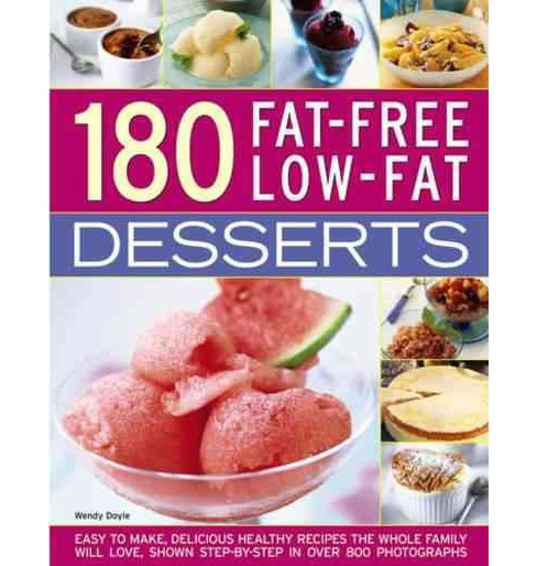 180 Fat-free Low-fat Desserts : Easy to Make, Delicious Healthy Recipes the Whole Family Will Love, - image 1 of 1