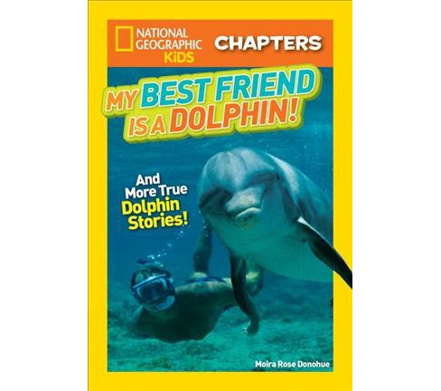 My Best Friend Is a Dolphin! : And More True Dolphin Stories! -  by Moira Rose Donohue (Paperback) - image 1 of 1