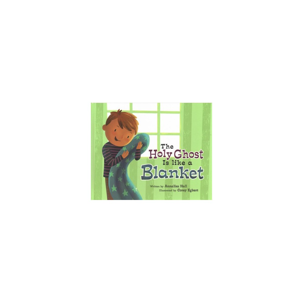 Holy Ghost Is Like a Blanket : Boy Version - by Annalisa Hall (Hardcover)