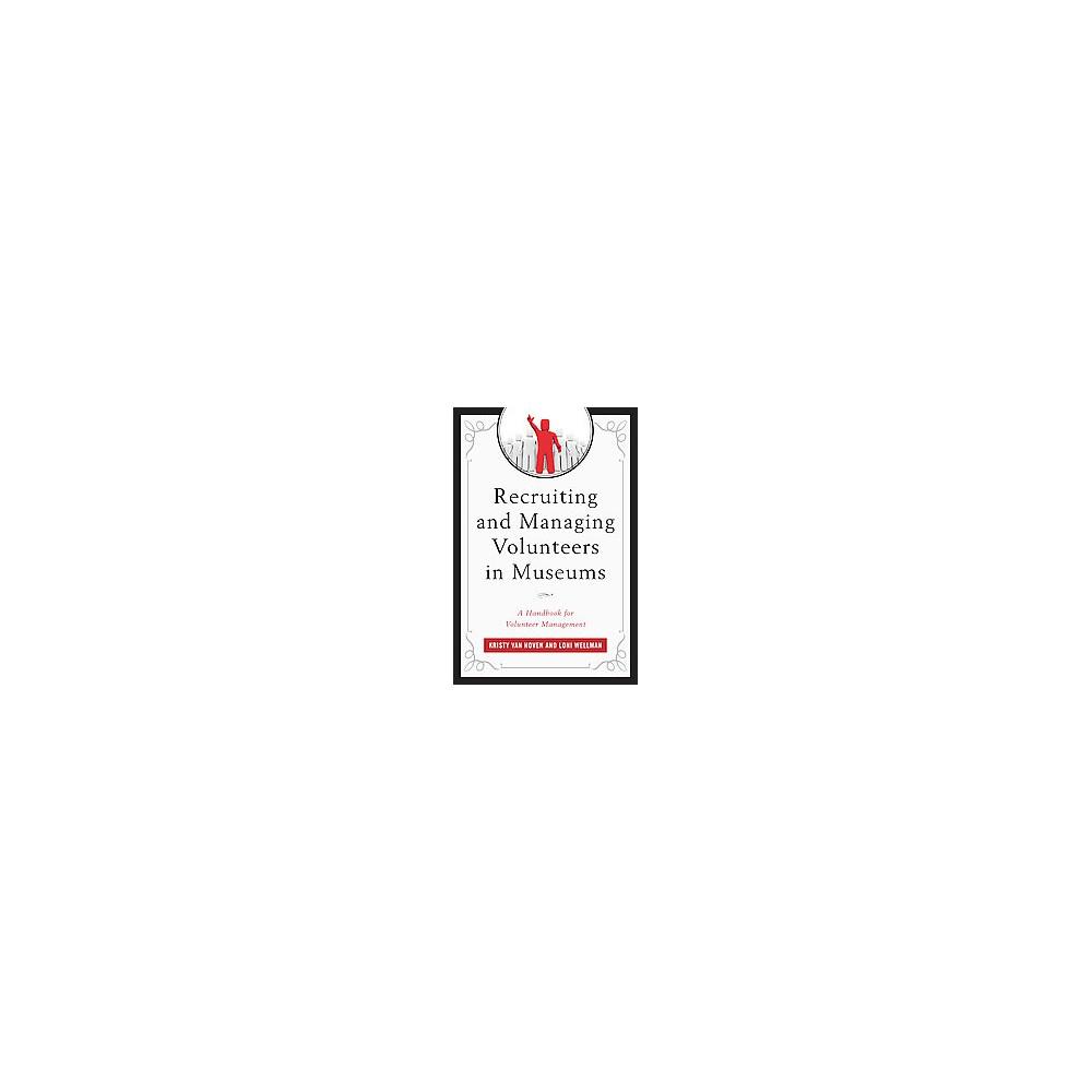 Recruiting and Managing Volunteers in Museums : A Handbook for Volunteer Management (Hardcover) (Kristen